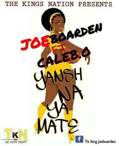 JoeBoarden – Yansh Na Ya Mate ft. Caleb.O