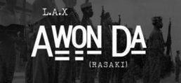 L.A.X – Awon Da [Rasaki]