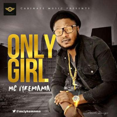 """Mc Iykemama – """"Only Girl"""""""