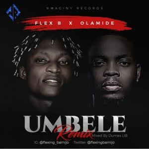 Flex B Ft. Olamide – Umbele (Remix)