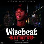 Wisebeat – kill Me So (Prod By Talent X beatx)